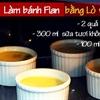 3 bước đơn giản làm bánh Flan từ lò vi sóng