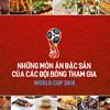 Những món ăn đặc sản của 32 đội bóng tham gia World Cup 2018 - Bạn là fan của đội bóng nào?