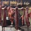 Tìm hiểu cách làm món thịt trâu gác bếp - Hương vị đặc biệt của ẩm thực vùng núi Tây Bắc