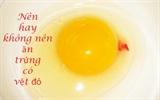 Nên hay không nên ăn trứng khi đập ra xuất hiện vệt đỏ