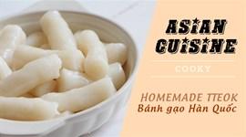 Cách làm bánh gạo Hàn Quốc tại nhà