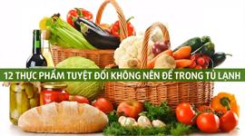 12 loại thực phẩm tuyệt đối không bảo quản trong tủ lạnh
