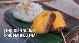 Cách làm Thịt xiên nướng phô mai kiểu Thái