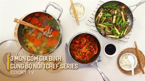 3 món cơm gia đình cùng bộ nồi Tchef Series